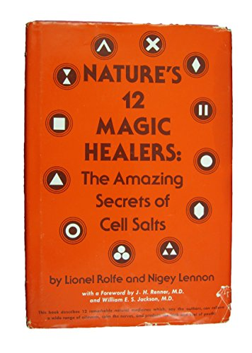 Nature's 12 Magic Healers: the amazing secrets of cell salts