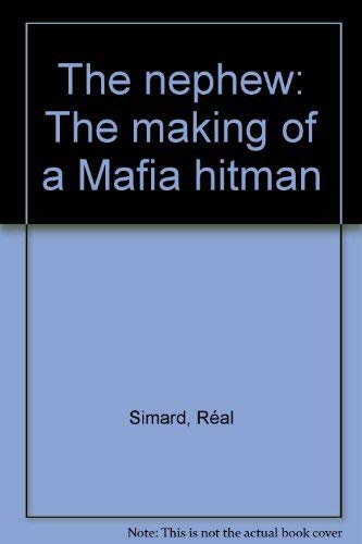 THE NEPHEW. The Making of a Mafia Hitman: Real Simard, Michel Vastel