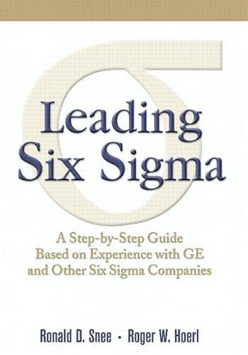Leading Six Sigma: A Step-by-Step Guide Based on Experience with GE and Other Six Sigma Companies (...