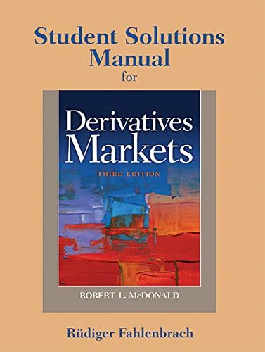 Student Solutions Manual for Derivatives Markets Format: Paperback: McDonald, Bob