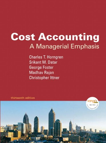 Cost Accounting: A Managerial Emphasis, 13th Edition: Horngren, Charles T.,