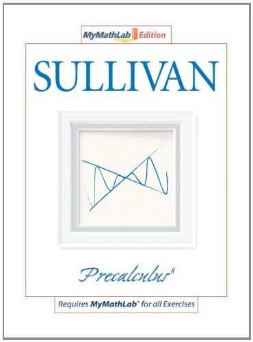 Precalculus, The MyMathLab Edition (8th Edition): Michael Sullivan