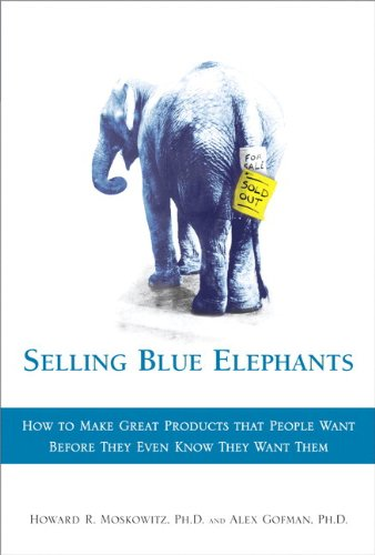 9780136136682: Selling Blue Elephants: How to make great products that people want BEFORE they even know they want them .