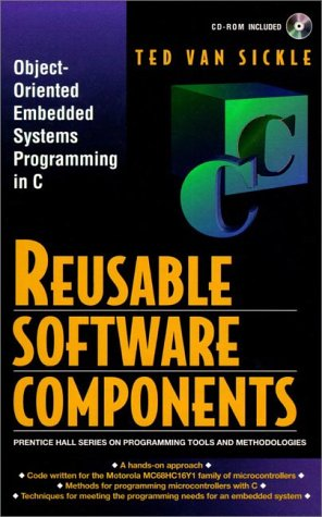 9780136136880: Reusable Software Components: Object-oriented Programming for Embedded Systems in C (Prentice Hall Series on Programming Tools and Methodologies)