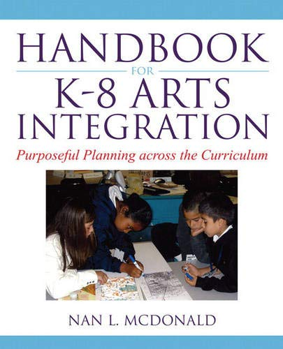 Handbook for K-8 Arts Integration: Purposeful Planning Across the Curriculum: McDonald, Nan L.
