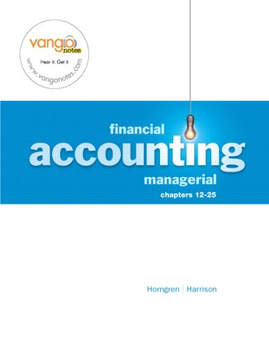 Financial & Managerial Accounting- MANAGERIAL Ch 12-25: Walter T. Harrison,