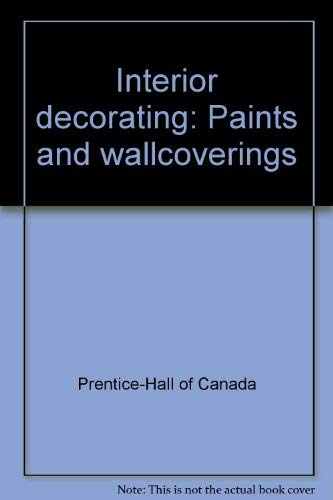 Interior Decorating: Paints and Wallcoverings: Prentice-Hall of Canada
