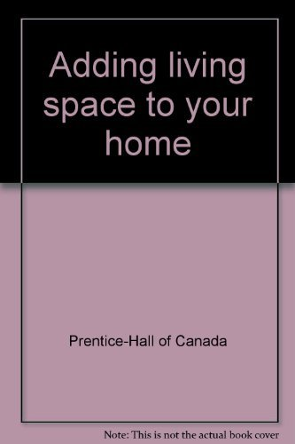 Adding living space to your home: Prentice-Hall of Canada