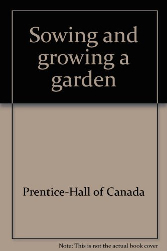 Sowing and growing a garden: Prentice-Hall of Canada