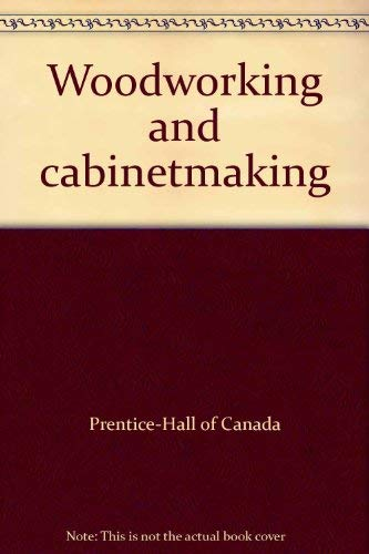 Woodworking and cabinetmaking: Prentice-Hall of Canada