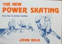 New Power Skating: Your Key to Better: John Wild