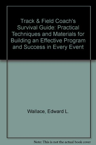 9780136164913: Track & Field Coach's Survival Guide: Practical Techniques and Materials for Building an Effective Program and Success in Every Event