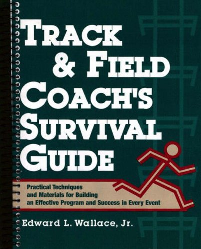 9780136165095: Track and Field Coach's Survival Guide: Practical Techniques and Materials for Building an Effective Program and Success in Every Event