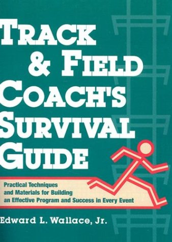 9780136165095: Track & Field Coach's Survival Guide: Practical Techniques and Materials for Building an Effective Program and Success in Every Event
