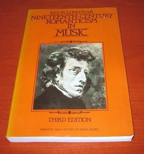 9780136226970: Nineteenth Century Romanticism in Music (Prentice Hall History of Music Series)