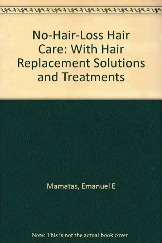 NO-HAIR-LOSS HAIR CARE: WITH HAIR REPLACEMENT SOLUTIONS & TREATMENTS: EMANUEL E. MAMATAS, M.D.