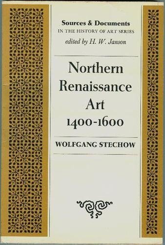 Northern Renaissance Art, 1400-1600. (Sources and Documents in the History of Art Series.): Stechow...