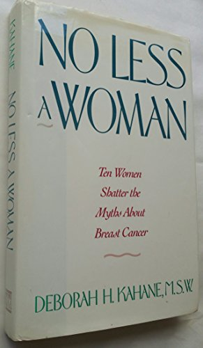 No Less a Woman: Ten Women Shatter the Myths About Breast Cancer: Kahane, Deborah Hobler