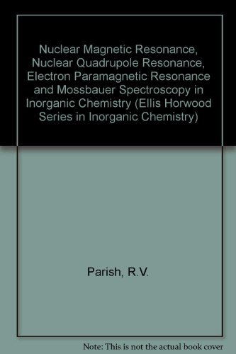 9780136255185: Nuclear Magnetic Resonance, Nuclear Quadrupole Resonance, Electron Paramagnetic Resonance and Mossbauer Spectroscopy in Inorganic Chemistry (Ellis Horwood Series in Inorganic Chemistry)
