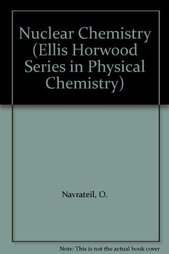 9780136269045: Nuclear Chemistry (Ellis Horwood series in physical chemistry)