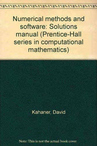 Numerical methods and software: Solutions manual (Prentice-Hall: Kahaner, David, Moler,