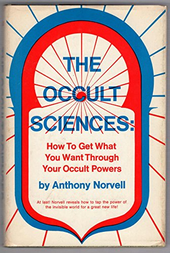 The Occult Sciences: How to Get What You Want Through Your Occult Powers: Norvell.