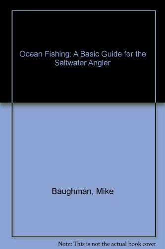Ocean Fishing: A Basic Guide for the Saltwater Angler: Baughman, Mike