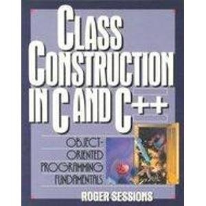 9780136301042: Class Construction in C and C++: Object-Oriented Programming Fundamentals