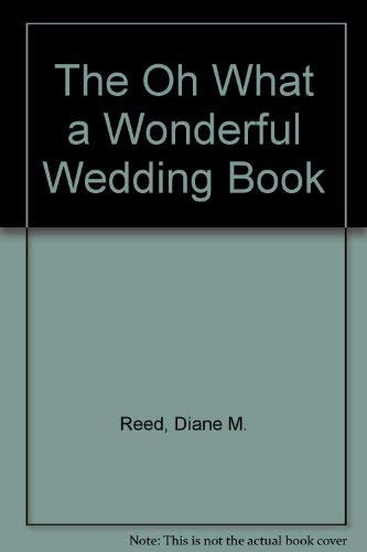 The Oh What a Wonderful Wedding Book: Reed, Diane M.