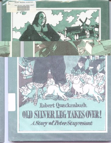 Old Silver Leg Takes Over! A Story of Peter Stuyvesant (9780136339342) by Robert Quackenbush