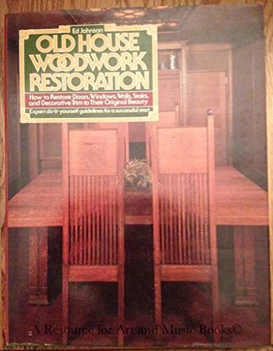 9780136340140: Old House Woodwork Restoration: How to Restore Doors, Windows, Walls, Stairs, and Decorative Trim to Their Original Beauty