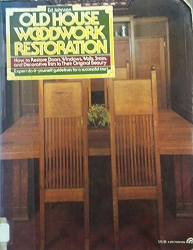 9780136340225: Old house woodwork restoration: How to restore doors, windows, walls stairs, and decorative trim to their original beauty
