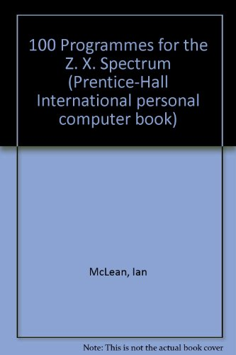 9780136347668: 100 Programmes for the Z. X. Spectrum (Prentice-Hall International personal computer book)