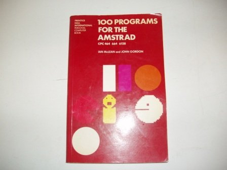 9780136350040: 100 Programmes for the Amstrad: CPC 464, 664 and 6128 (Prentice-Hall International personal computer book)
