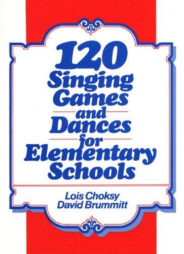 120 Singing Games and Dances for Elementary: Choksy, L.Brummitt, D.