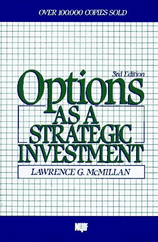 Options as a Strategic Investment, Third Edition: McMillan, Lawrence G.