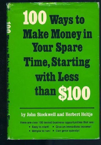 9780136365228: 100 ways to make money in your spare time, starting with less than $100