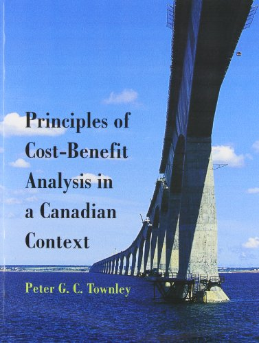 Principles of Cost-Benefit Analysis in a Canadian: Peter C. Townley