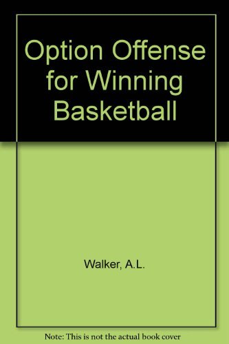 The Option Offense for Winning Basketball: A. L.