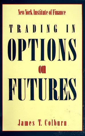 Trading in Options on Futures: Colburn, James T.