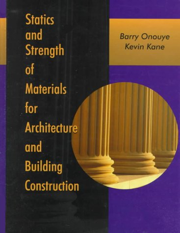 Statics and Strength of Materials for Architecture: Onouye, Barry, Kane,