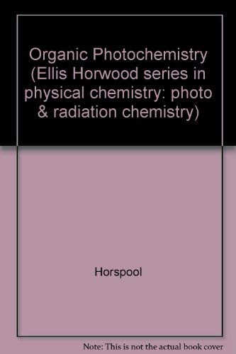 9780136394778: Organic Photochemistry (Ellis Horwood series in physical chemistry: photo & radiation chemistry)