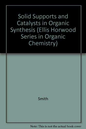 9780136399988: Solid Supports and Catalysts in Organic Synthesis (Ellis Horwood and Prentice Hall Organic Chemistry Series)