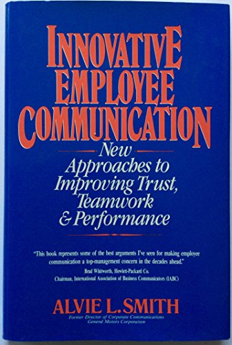 9780136405740: Innovative Employee Communications: New Approaches to Improving Trust, Teamwork and Performance