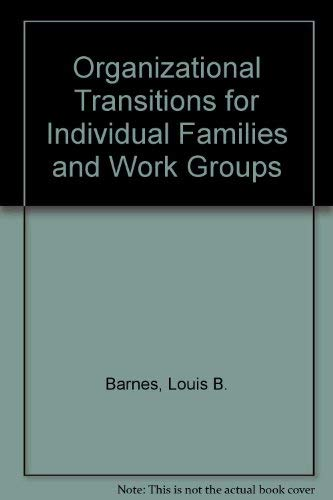 Organizational Transitions for Individuals, Families, and Work: Louis B. Barnes,