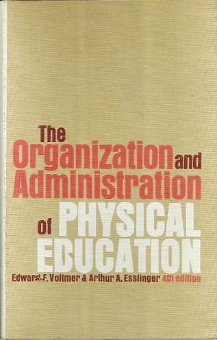 The Organization and Administration of Physical Education: Voltmer, Edward F. & Esslinger, Arthur A...