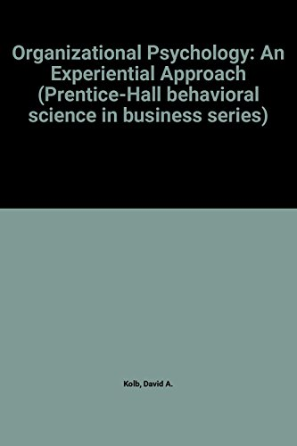Organizational psychology: An experiential approach to organizational behavior (Prentice-Hall behavioral science in business series) (9780136412823) by David A Kolb