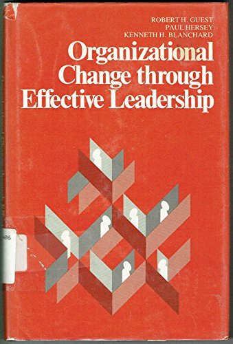 Organizational Change Through Effective Leadership: Robert H. Guest,