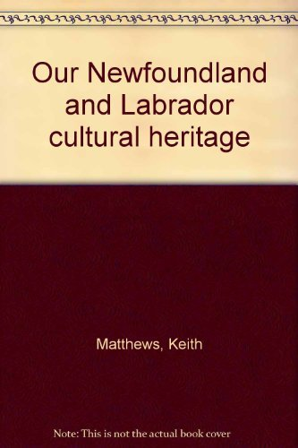 Our Newfoundland and Labrador cultural heritage (9780136443698) by Keith Matthews