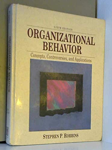 Organizational Behavior: Concepts, Controversies, Applications, 6th: Robbins, Stephen P.